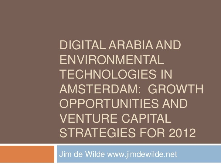 DIGITAL ARABIA ANDENVIRONMENTALTECHNOLOGIES INAMSTERDAM: GROWTHOPPORTUNITIES ANDVENTURE CAPITALSTRATEGIES FOR 2012Jim de W...