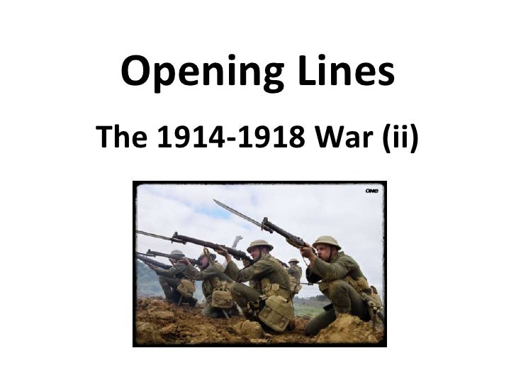 Opening Lines<br />The 1914-1918 War (ii)<br />