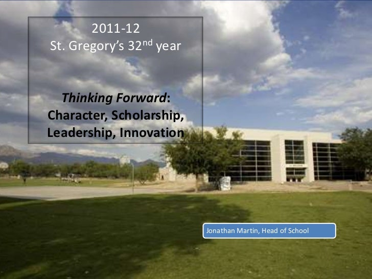 2011-12St. Gregory's 32ndyear<br />ThinkingForward: Character, Scholarship, Leadership, Innovation<br />