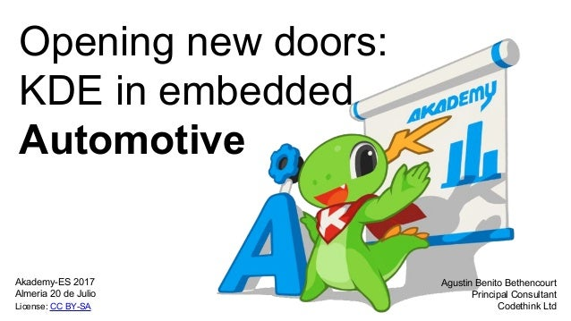 Opening new doors: KDE in embedded Automotive Agustin Benito Bethencourt Principal Consultant Codethink Ltd Akademy-ES 201...