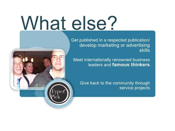 <ul><li>Get published in a respected publication/  develop marketing or advertising skills </li></ul><ul><li>Meet internat...