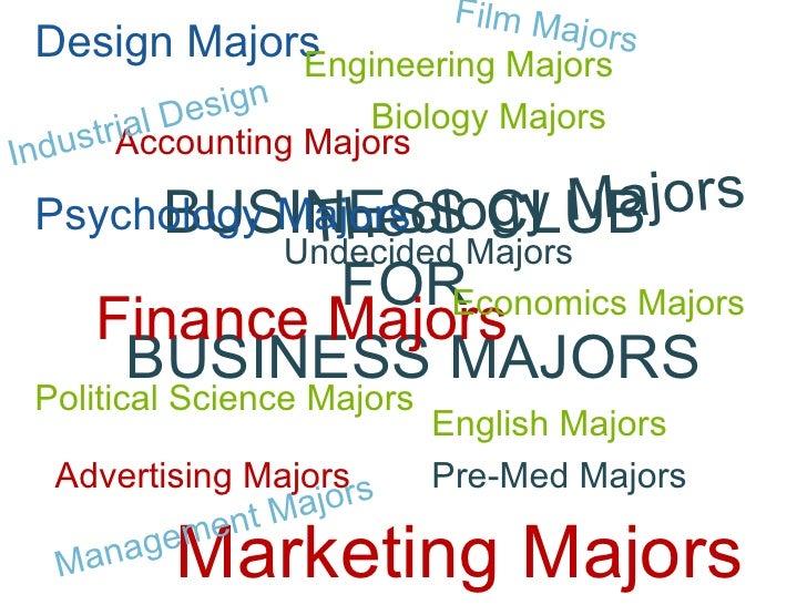 BUSINESS CLUB  FOR  BUSINESS MAJORS Design Majors Accounting Majors Finance Majors Marketing Majors Advertising Majors Bio...