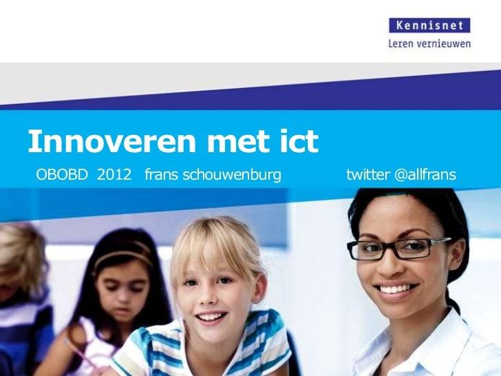 Innoveren met ictOBOBD 2012 frans schouwenburg   twitter @allfrans
