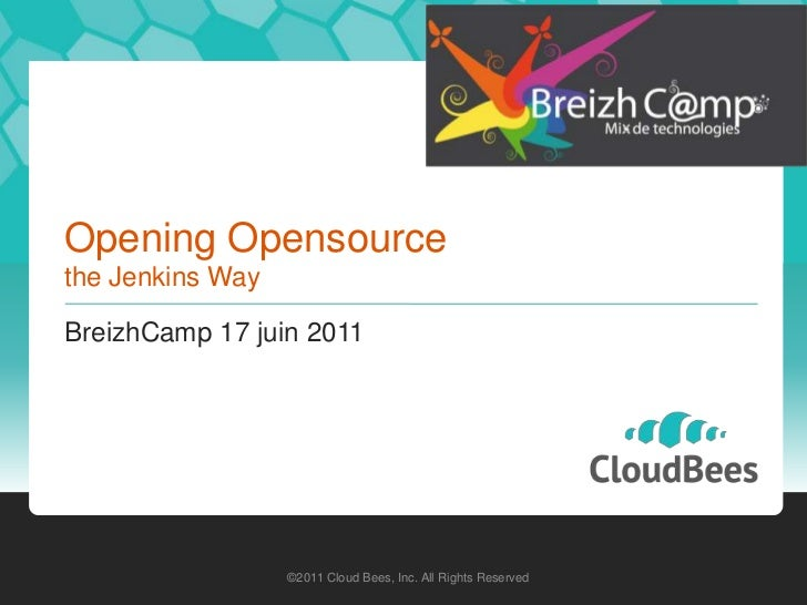 Opening Opensourcethe Jenkins Way<br />BreizhCamp 17 juin 2011<br />©2011 Cloud Bees, Inc. All Rights Reserved<br />