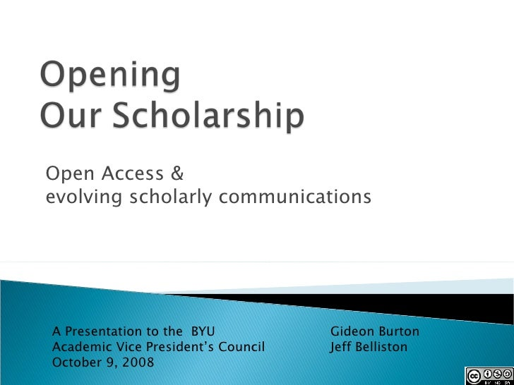 Open Access & evolving scholarly communications  A Presentation to the  BYU Academic Vice President's Council October 9, 2...