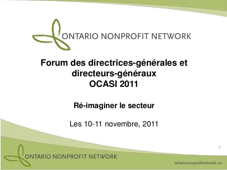 Forum des directrices-générales et      directeurs-généraux          OCASI 2011       Ré-imaginer le secteur      Les 10-1...