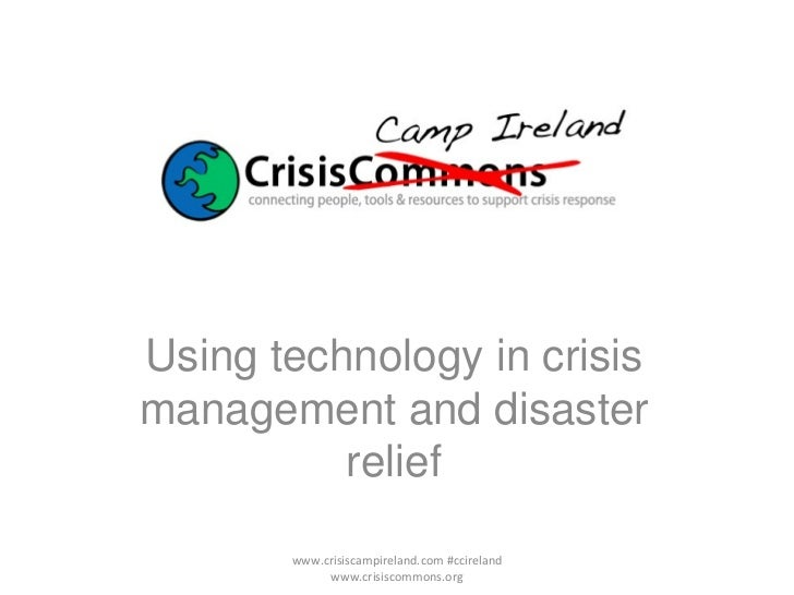 Using technology in crisis management and disaster relief www.crisiscampireland.com #ccireland www.crisiscommons.org