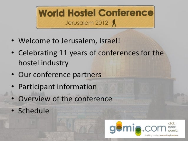 • Welcome to Jerusalem, Israel!• Celebrating 11 years of conferences for the  hostel industry• Our conference partners• Pa...