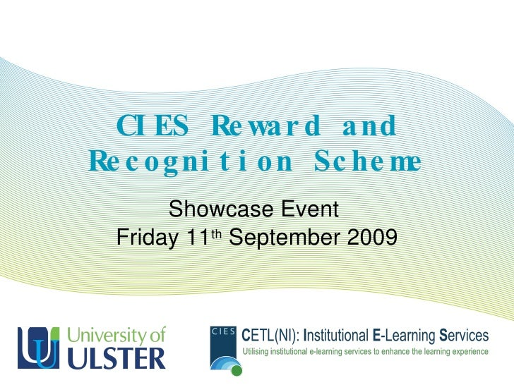 CIES Reward and Recognition Scheme Showcase Event  Friday 11 th  September 2009