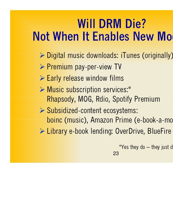 Will DRM Die?Not WhN t When It Enables N Models            E bl New M d l  Digital music downloads: iTunes (originally) ...
