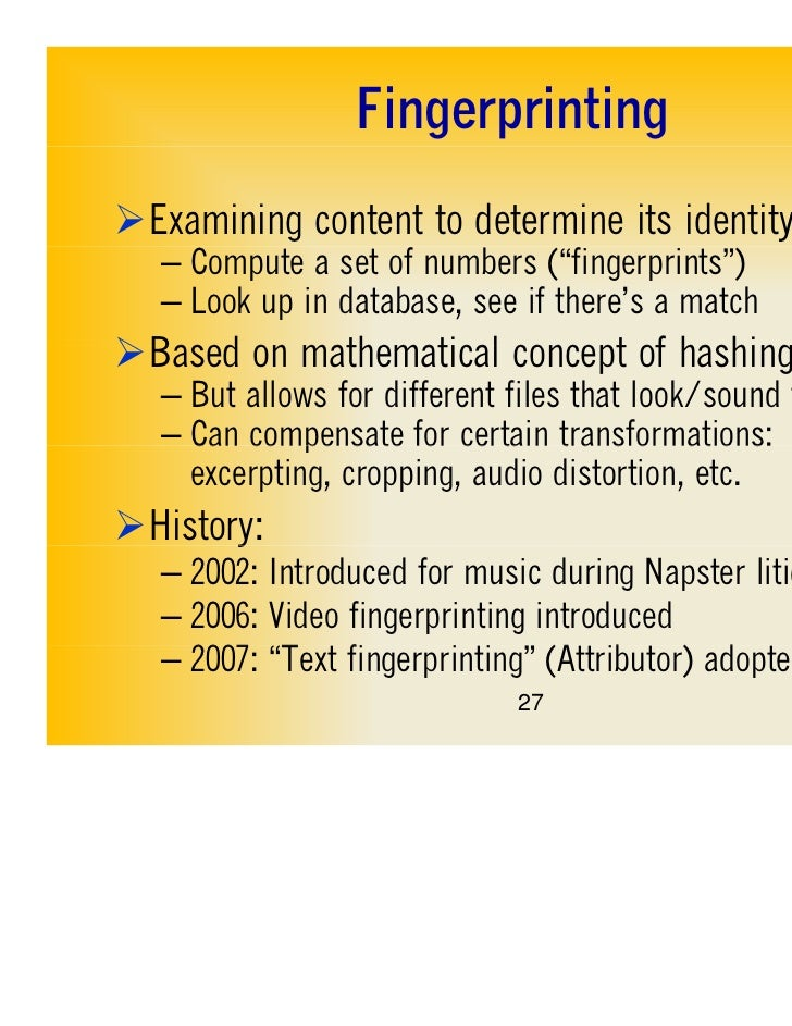 """FingerprintingExamining content to determine its identity   – Compute a set of numbers (""""fingerprints"""")   – Look up in da..."""