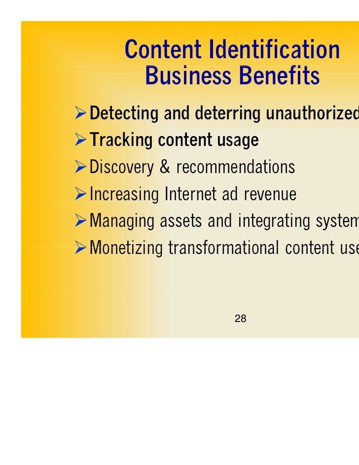 Content Identification        Business B fit        B i      BenefitsDetecting and deterring unauthorized useTracking co...