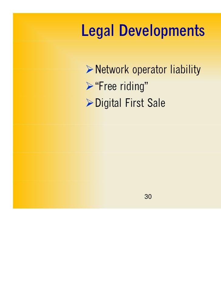 "Legal DevelopmentsNetwork operator liability""Free riding""Digital First Sale             30"