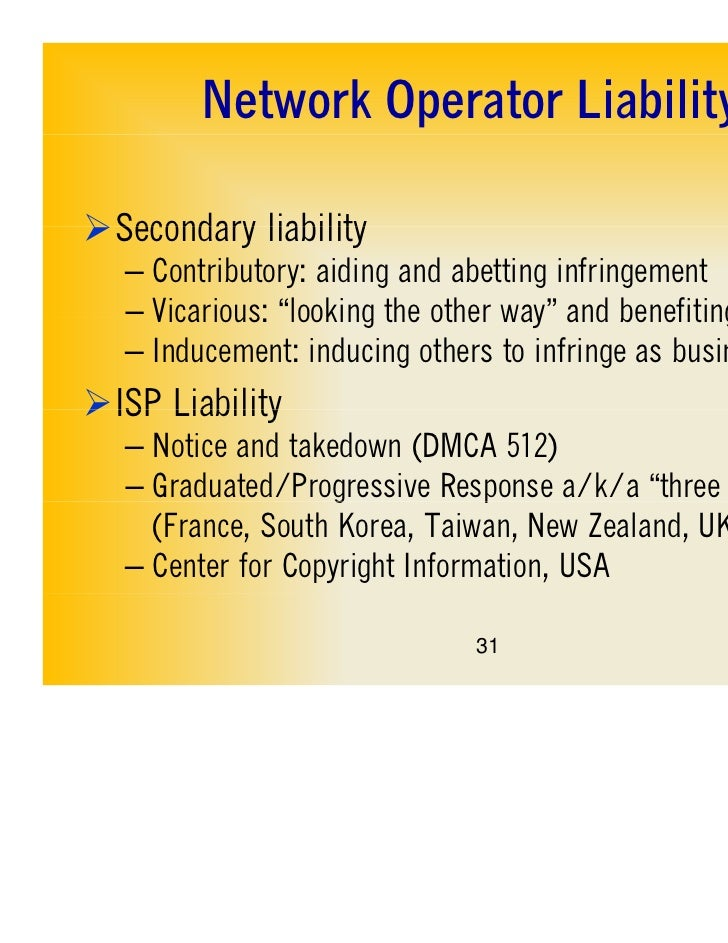 """Network Operator LiabilitySecondary liability   – Contributory: aiding and abetting infringement   – Vicarious: """"looking ..."""
