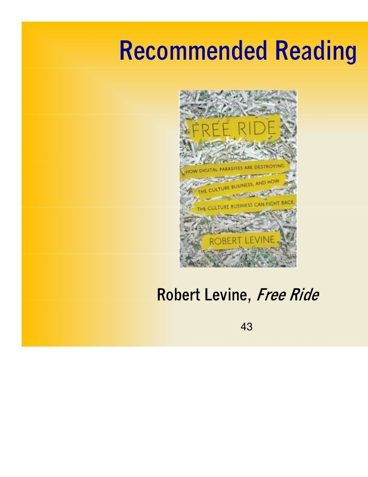 Recommended Reading   Robert Levine, Free Ride               43