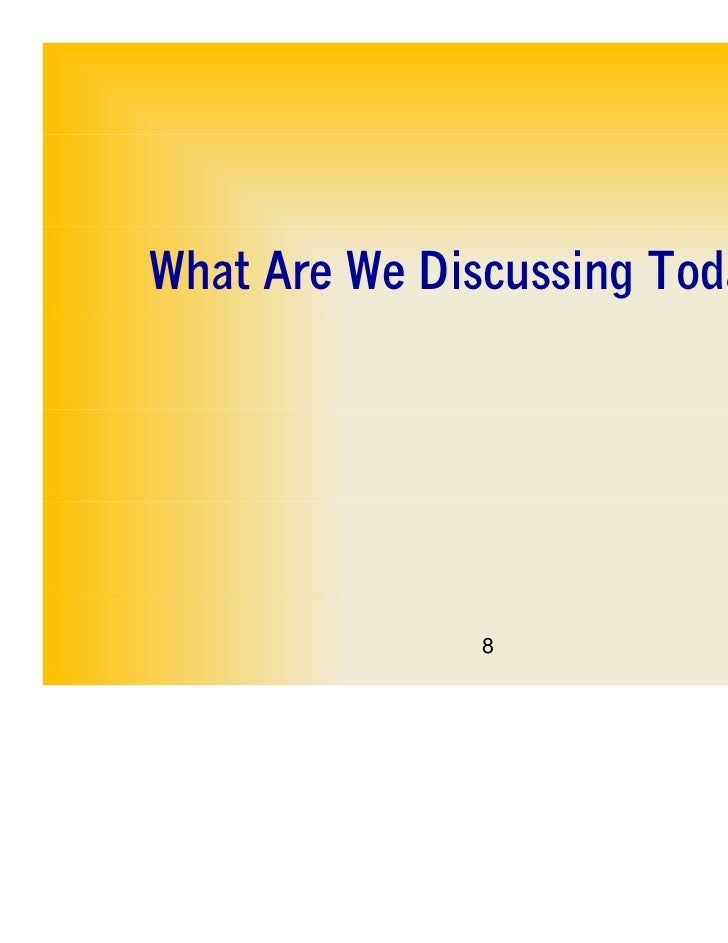 What Are We Discussing Today?               8