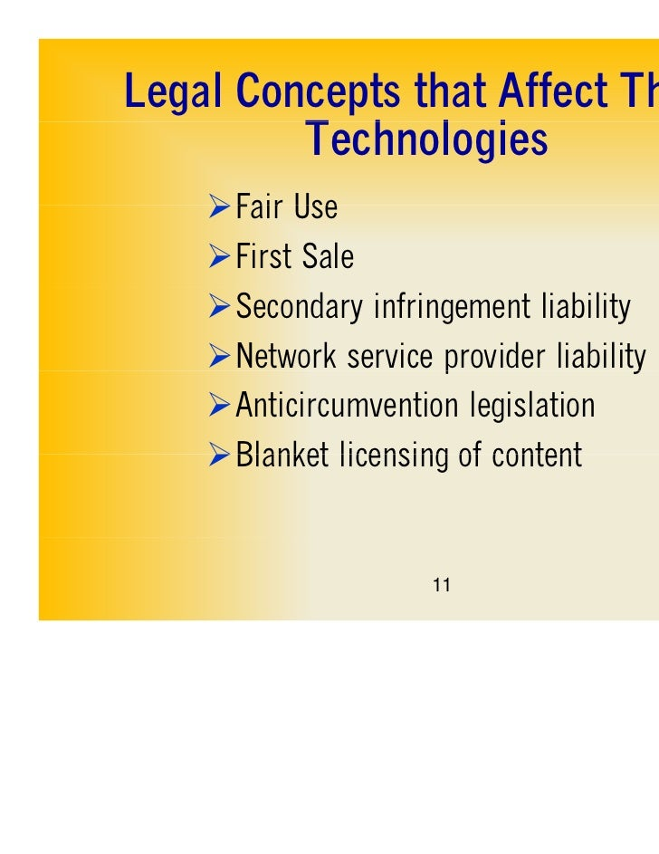 Legal Concepts that Affect These         Technologies         T h l i    Fair Use    First Sale    Secondary infringeme...