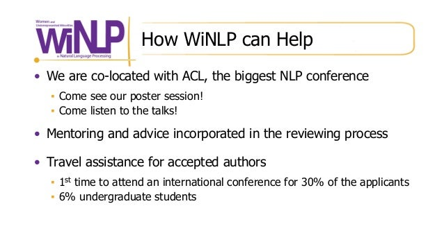 How WiNLP can Help • We are co-located with ACL, the biggest NLP conference ▪ Come see our poster session! ▪ Come listen t...