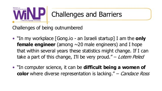 """Challenges and Barriers Challenges of being outnumbered • """"In my workplace [Gong.io - an Israeli startup] I am the only fe..."""