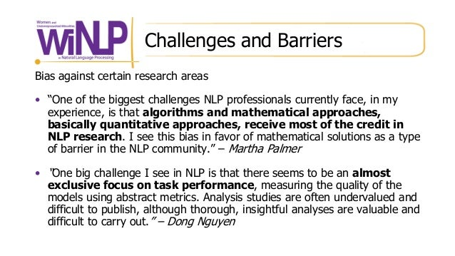 """Challenges and Barriers Bias against certain research areas • """"One of the biggest challenges NLP professionals currently f..."""
