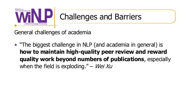 """Challenges and Barriers General challenges of academia • """"The biggest challenge in NLP (and academia in general) is how to..."""