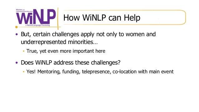 How WiNLP can Help • But, certain challenges apply not only to women and underrepresented minorities… ▪ True, yet even mor...