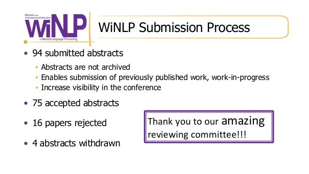 WiNLP Submission Process • 94 submitted abstracts ▪ Abstracts are not archived ▪ Enables submission of previously publishe...