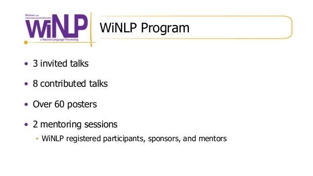 WiNLP Program • 3 invited talks • 8 contributed talks • Over 60 posters • 2 mentoring sessions ▪ WiNLP registered particip...