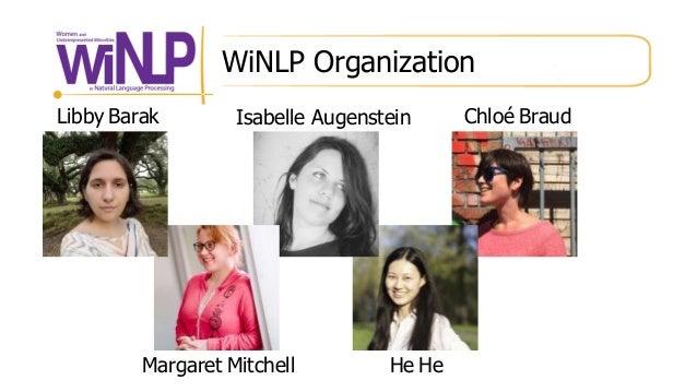 WiNLP Organization Libby Barak Isabelle Augenstein Chloé Braud Margaret Mitchell He He