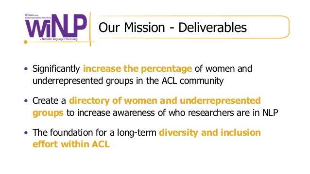 Our Mission - Deliverables • Significantly increase the percentage of women and underrepresented groups in the ACL communi...