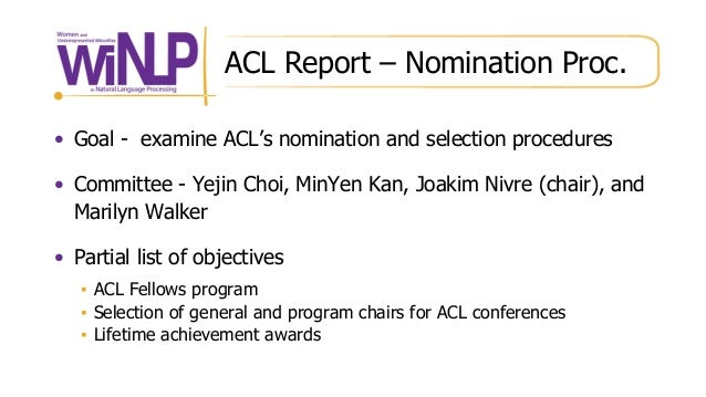 ACL Report – Nomination Proc. • Goal - examine ACL's nomination and selection procedures • Committee - Yejin Choi, MinYen ...