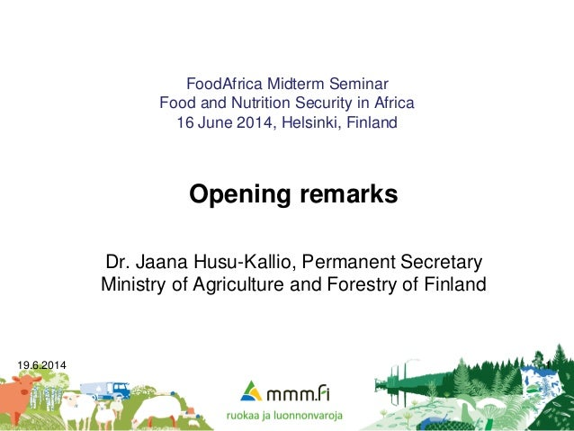 19.6.2014 1 FoodAfrica Midterm Seminar Food and Nutrition Security in Africa 16 June 2014, Helsinki, Finland Opening remar...