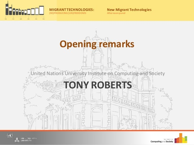 TONY ROBERTS United Nations University Institute on Computing and Society Migrant Technologies: (re)producing (un)freedoms...