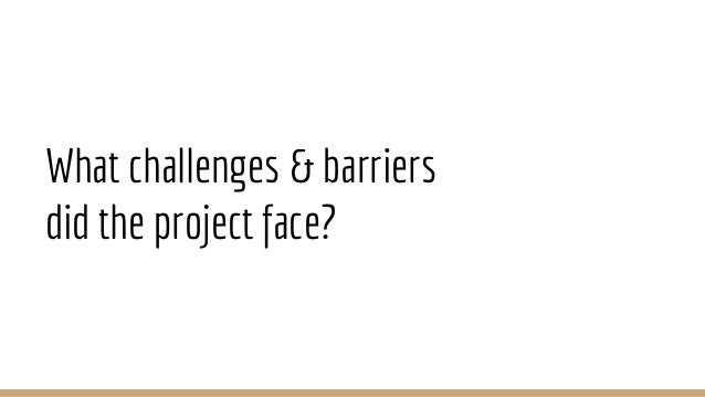 What challenges & barriers did the project face?