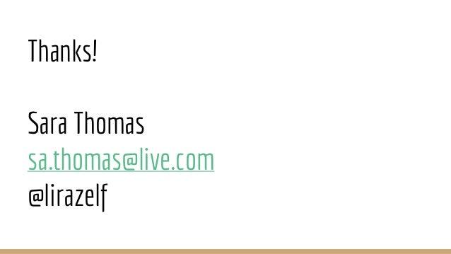 Thanks! Sara Thomas sa.thomas@live.com @lirazelf