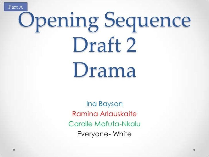 Part A   Opening Sequence        Draft 2        Drama              Ina Bayson          Ramina Arlauskaite         Carolle ...