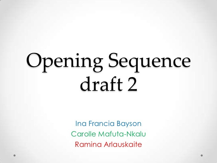 Opening Sequence     draft 2     Ina Francia Bayson    Carolle Mafuta-Nkalu     Ramina Arlauskaite