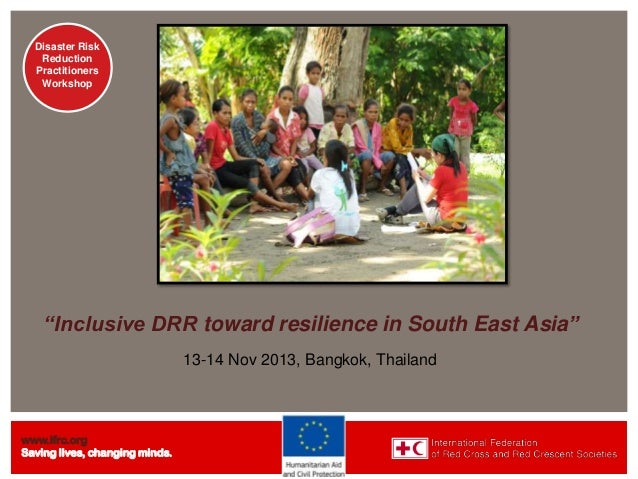 """Disaster Risk Reduction Practitioners Workshop  """"Inclusive DRR toward resilience in South East Asia"""" 13-14 Nov 2013, Bangk..."""