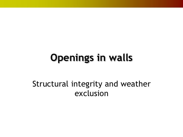 Openings in wallsStructural integrity and weather            exclusion