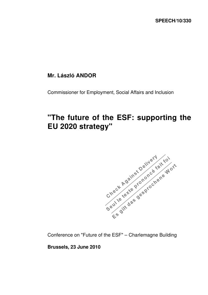 """SPEECH/10/330     Mr. László ANDOR  Commissioner for Employment, Social Affairs and Inclusion     """"The future of the ESF: ..."""