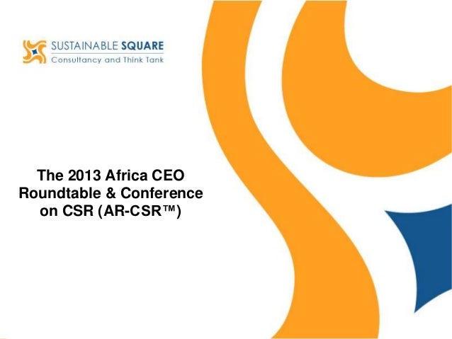 The 2013 Africa CEO Roundtable & Conference on CSR (AR-CSR™)