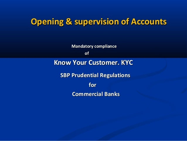 Opening & supervision of Accounts Mandatory compliance of  Know Your Customer. KYC SBP Prudential Regulations for Commerci...