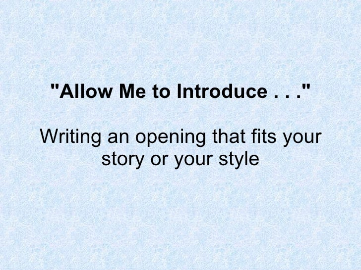 """""""Allow Me toIntroduce . . ."""" Writing an opening that fits your story or your style"""
