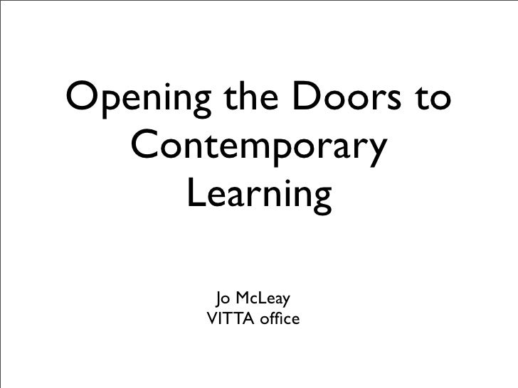 Opening the Doors to   Contemporary       Learning          Jo McLeay        VITTA office
