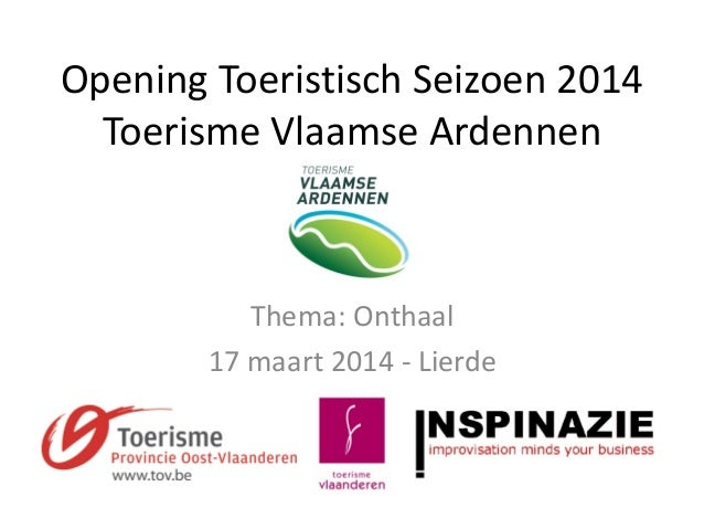 Opening Toeristisch Seizoen 2014 Toerisme Vlaamse Ardennen Thema: Onthaal 17 maart 2014 - Lierde