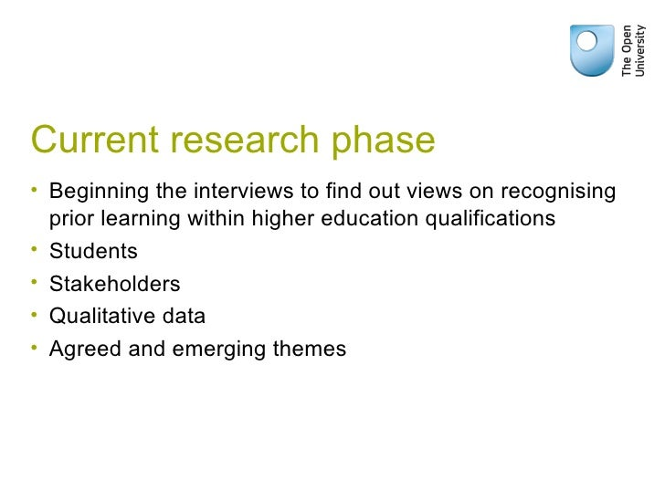 Current research phase <ul><li>Beginning the interviews to find out views on recognising prior learning within higher educ...