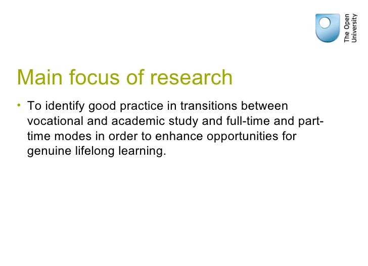 Main focus of research <ul><li>To identify good practice in transitions between vocational and academic study and full-tim...