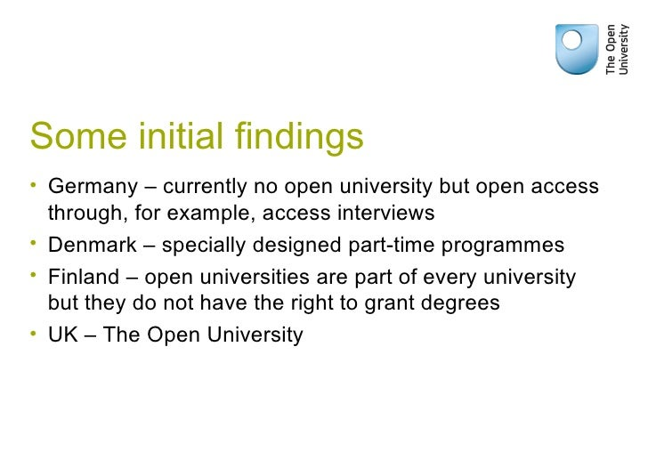 Some initial findings <ul><li>Germany – currently no open university but open access through, for example, access intervie...