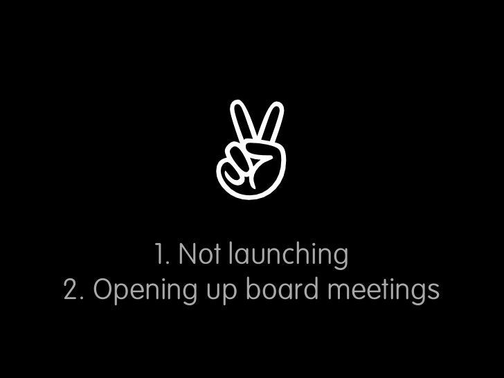 ✌        1. Not launching 2. Opening up board meetings