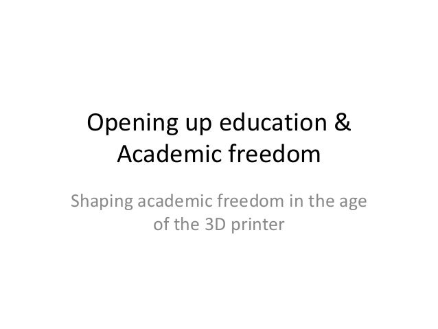 Opening up education & Academic freedom Shaping academic freedom in the age of the 3D printer